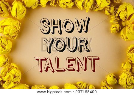 Text Sign Showing Show Your Talent. Conceptual Photo Demonstrate Personal Skills Abilities Knowledge