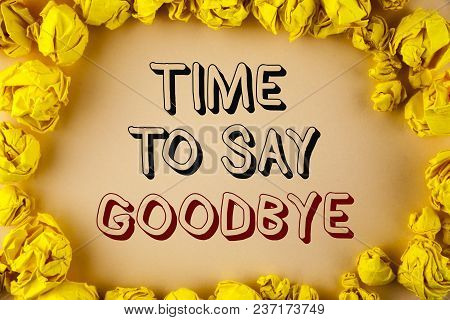 Text Sign Showing Time To Say Goodbye. Conceptual Photo Separation Moment Leaving Breakup Farewell W