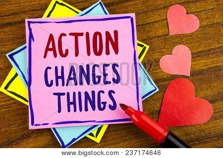 Conceptual Hand Writing Showing Action Changes Things. Business Photo Text Doing Something Is Like C