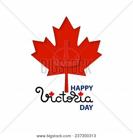 Happy Victoria Day Card With Handwritten Word, Crown, Maple Leaves Isolated On White. Vector Illustr