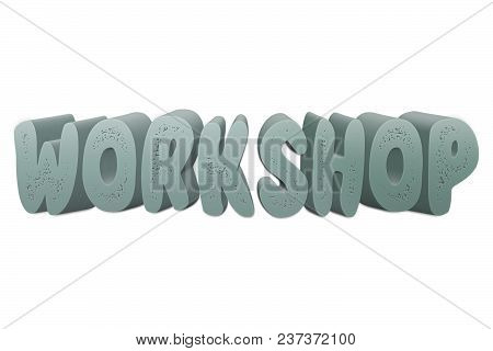 Workshop Text For Title Or Headline In 3d Style With Small Holes In The Letters