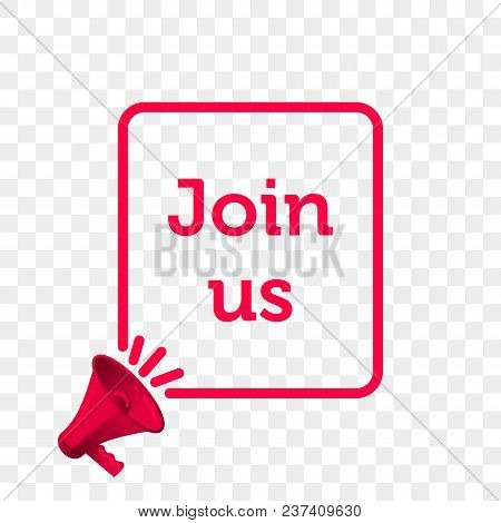 Join Us Message Quote In Megaphone Badge Isolated On Transparent Background. Vector Creative Concept