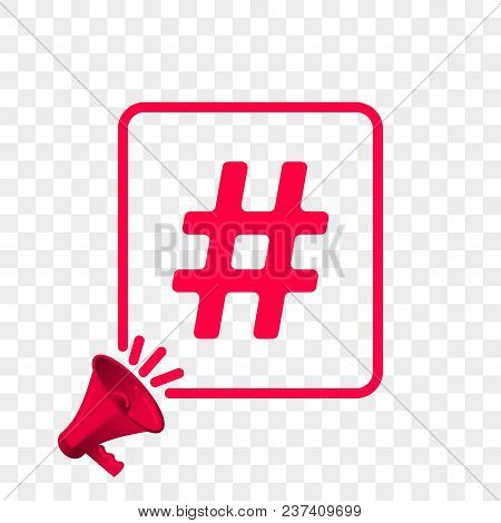 Hashtag Symbol Message Quote In Megaphone Badge Isolated On Transparent Background. Vector Creative