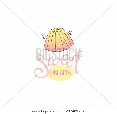 Hand Drawn Vector Illustration Of A Cute Jelly With Wings, With Text Sweet Dreams. Isolated Objects