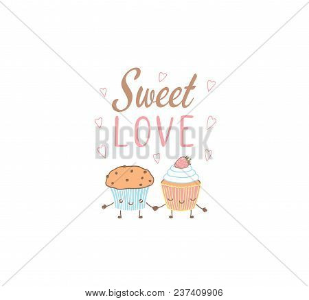 Hand Drawn Vector Illustration Of Cute Muffin And Cupcake, With Text Sweet Love, Hearts. Isolated Ob