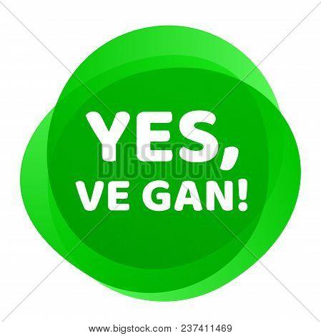 Vegan Label Yes Ve Gan Green Badge Template For Vegetarian Food Or Vegan Lifestyle Concept. Green Ic