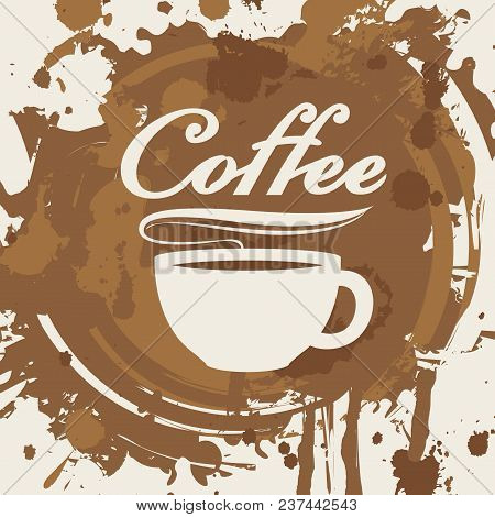 Vector Banner On Coffee Theme With Cup Of Hot Coffee And Calligraphic Inscription On The Background