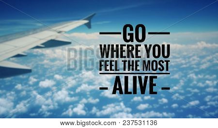 Motivational And Inspirational Quote - Go Where You Feel The Most Alive. With Blurred Vintage Styled