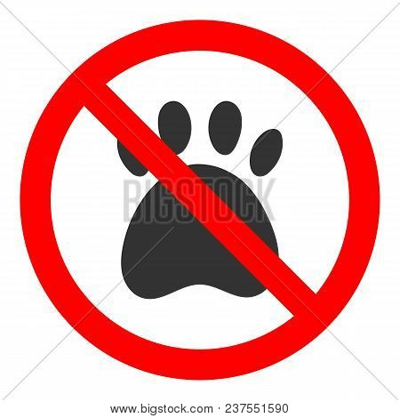 No Animals Allowed Sign. Paw Print Icon In Red Crossed Out Circle. Vector.