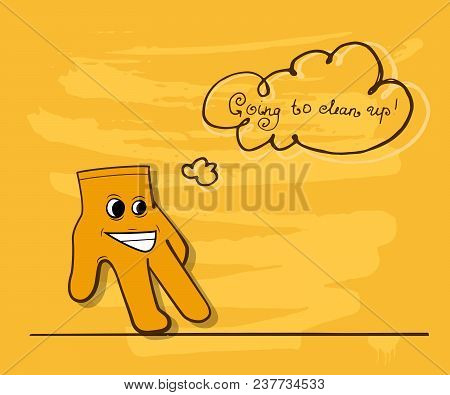 Going to clean up. Calligraphy inscription on the theme of purity. Yellow cartoon cleaning gloves. Vector illustration. poster