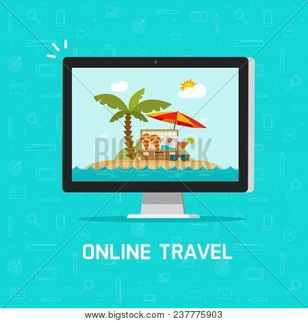 Online Travel Via Computer Vector Illustration, Concept Of Planning On-line Trip Or Journey Booking