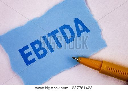 Text Sign Showing Ebitda. Conceptual Photo Earnings Before Tax Is Measured To Evaluate Company Perfo