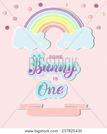 Some Bunny Is One Text. Handwritten Lettering Bunny, One As Logo, Badge, Patch, Props. Template For