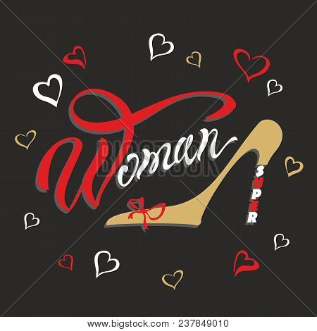 Super Woman. Lettering. A Compliment To The Woman. Women's Shoe. Perfect Image For Design. Vector Il