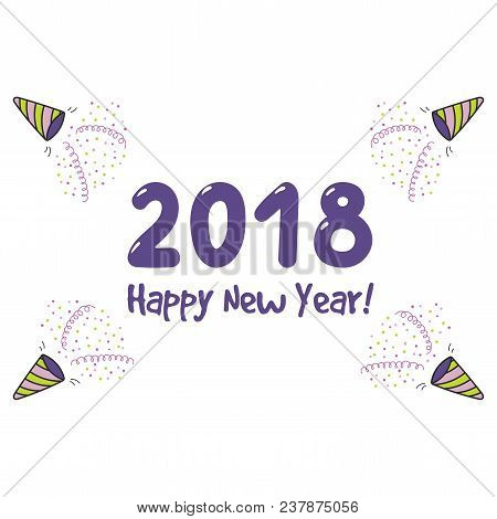 Hand Drawn Happy New Year 2018 Greeting Card, Banner Template With Numbers, Party Poppers, Streamers