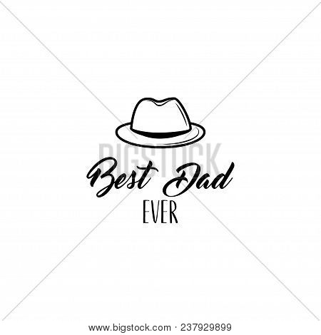 Fathers Day Card. Bowler Hat Icon. Dad Greeting. Best Dad Ever Text. Greeting Card With Vintage Hat.