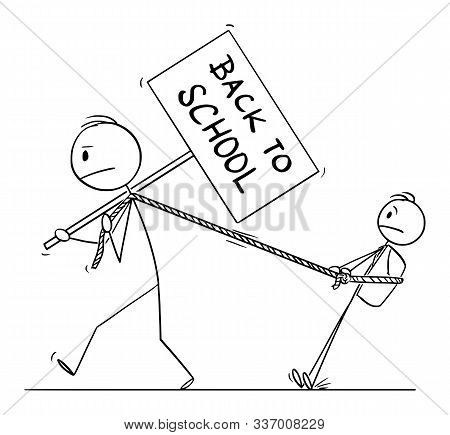 Vector Cartoon Stick Figure Drawing Conceptual Illustration Of Man Dragging His Son Or Boy Or School