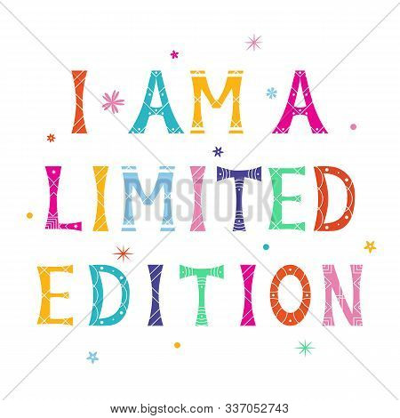 Vector Illustration With Bright Inscription I Am A Limited Edition On White Background. For Poster I