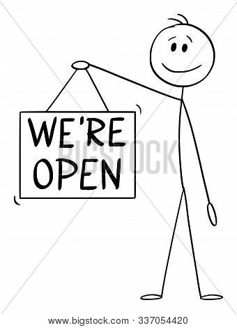 Cartoon Stick Figure Drawing Conceptual Illustration Of Man Or Businessman Holding We Are Open Hangi