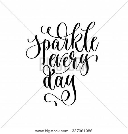 Sparkle Every Day - Hand Lettering Inscription Text Motivation And Inspiration Positive Quote