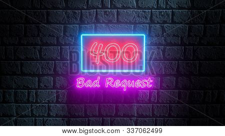 3d Illustration Of Neon Street Sign Of Http Status Code 400 Bad Request On The Brick Wall At Night.