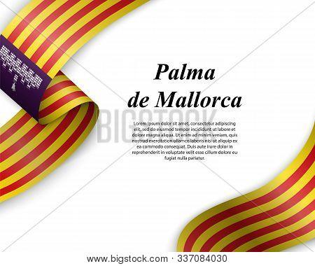 Waving Ribbon With Flag Of Palma De Mallorca City. Template For Poster Design