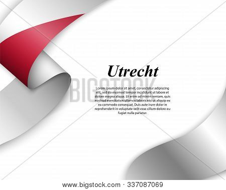 Waving Ribbon With Flag Of Utrecht City. Template For Poster Design