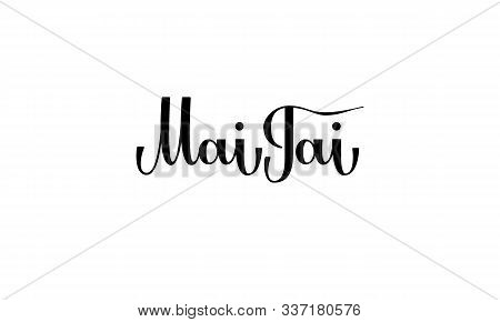 Lettering Mai Tai Isolated On White Background For Print, Design, Bar, Menu, Offers, Restaurant. Mod
