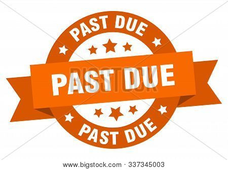 Past Due Ribbon. Past Due Round Orange Sign. Past Due