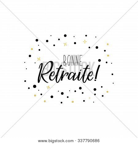 Bonne Retraite. Good Retirement In French. Ink Illustration. Modern Brush Calligraphy. Isolated On W