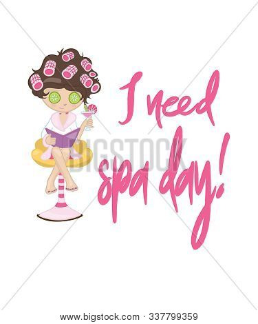 I Need Spa Day Graphic Pink Script Text And A Woman With Curler Rollers In Her Gair And Cucumbers On