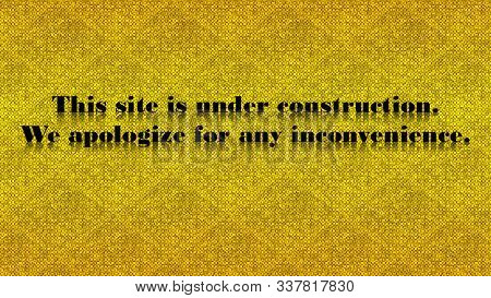 Under Construction Text Illustration With Apology For Any Inconvenience On Yellow Textured Backgroun
