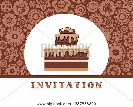 The Invitation To The Feast, Chocolate Cake, Floral Background, Brown, Vector. Birthday Invitation,