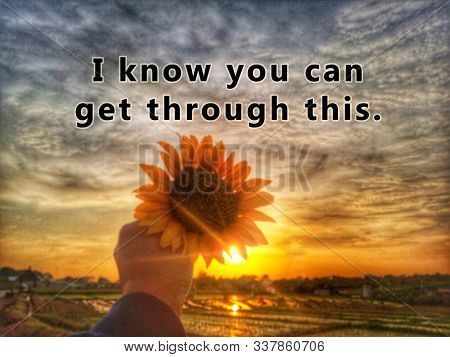 Inspirational Motivational Quote - I Know You Can Get Through This. With Blurry Image Background Of