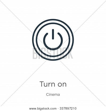 Turn On Icon. Thin Linear Turn On Outline Icon Isolated On White Background From Cinema Collection.