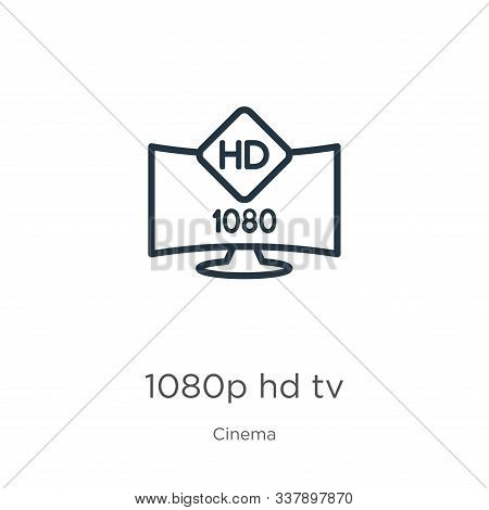 1080p Hd Tv Icon. Thin Linear 1080p Hd Tv Outline Icon Isolated On White Background From Cinema Coll