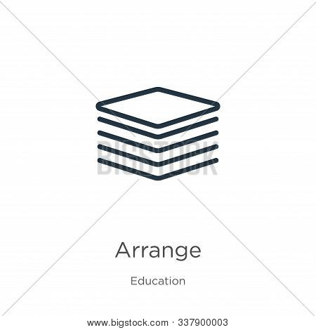 Arrange Icon. Thin Linear Arrange Outline Icon Isolated On White Background From Education Collectio