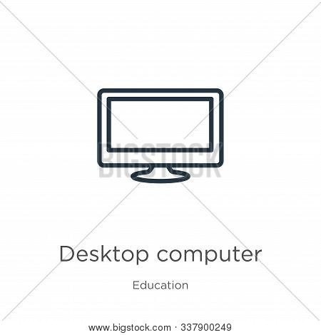 Desktop Computer Icon. Thin Linear Desktop Computer Outline Icon Isolated On White Background From E