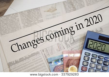 Newspaper With Money And Calculator And Headline Changes Coming In 2020