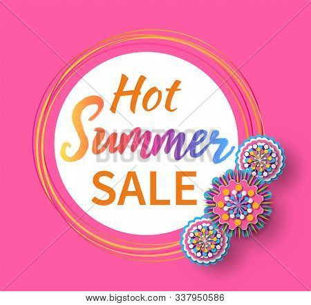 Hot Summer Sale Vector, Rounded Flower With Proposition To Clients, Rounded Shape Of Banner With Flo