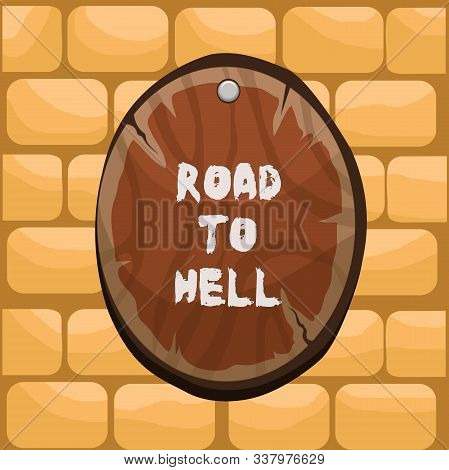 Handwriting text writing Road To Hell. Concept meaning Extremely dangerous passageway Dark Ri Unsafe travel Oval plank rounded pinned wooden board circle shaped wood nailed background. poster