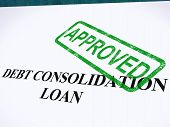 Debt Consolidation Loan Approved Stamp Showing Consolidated Loans Agreed poster