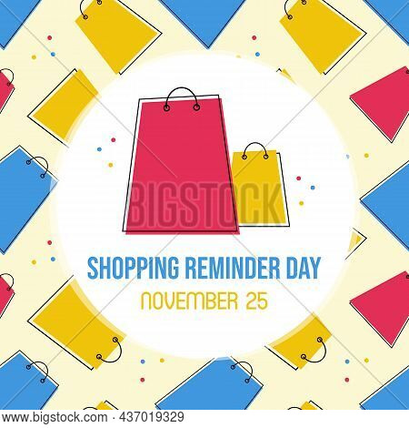 Shopping Reminder Day Greeting Card, Vector Illustration With Cute Colorful Shopping Bags, Packages