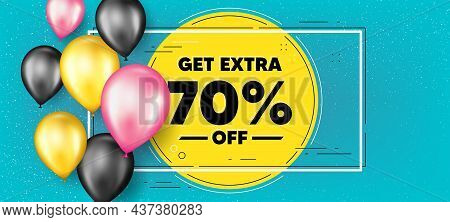 Get Extra 70 Percent Off Sale. Balloons Frame Promotion Banner. Discount Offer Price Sign. Special O