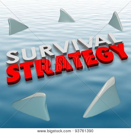 Survival Strategy 3d words on water surrounded by shark fins to illustrate problem solving and risk reduction so survive danger, problems, challenges or bad situations