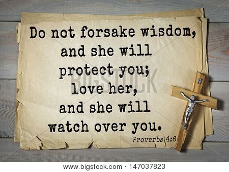 TOP-150 Bible Verses about Love.Do not forsake wisdom, and she will protect you; love her, and she will watch over you.