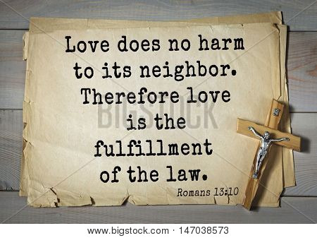 TOP-150 Bible Verses about Love.Love does no harm to its neighbor. Therefore love is the fulfillment of the law.