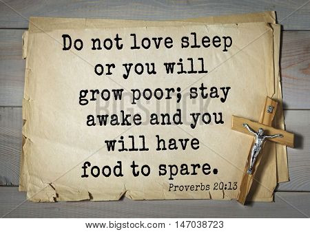 TOP-150 Bible Verses about Love.Do not love sleep or you will grow poor; stay awake and you will have food to spare.