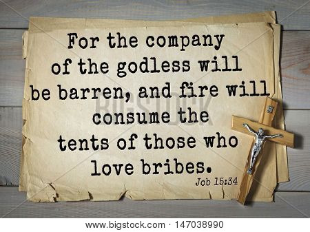 TOP-150 Bible Verses about Love.For the company of the godless will be barren, and fire will consume the tents of those who love bribes.