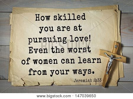 TOP-150 Bible Verses about Love.How skilled you are at pursuing love! Even the worst of women can learn from your ways.